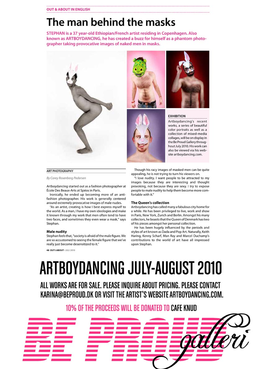 The Man Behind the Masks: Artboydancing's color photographs, portraits of naked men, will be exhibited at Be Proud Galleri, July - August 2010. 10% of the proceeds will be donated to Cafe Knud.